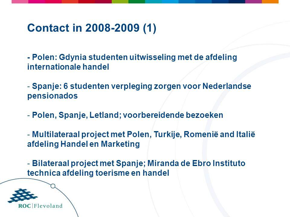- Polen: Gdynia studenten uitwisseling met de afdeling internationale handel - Spanje: 6 studenten verpleging zorgen voor Nederlandse pensionados - Po