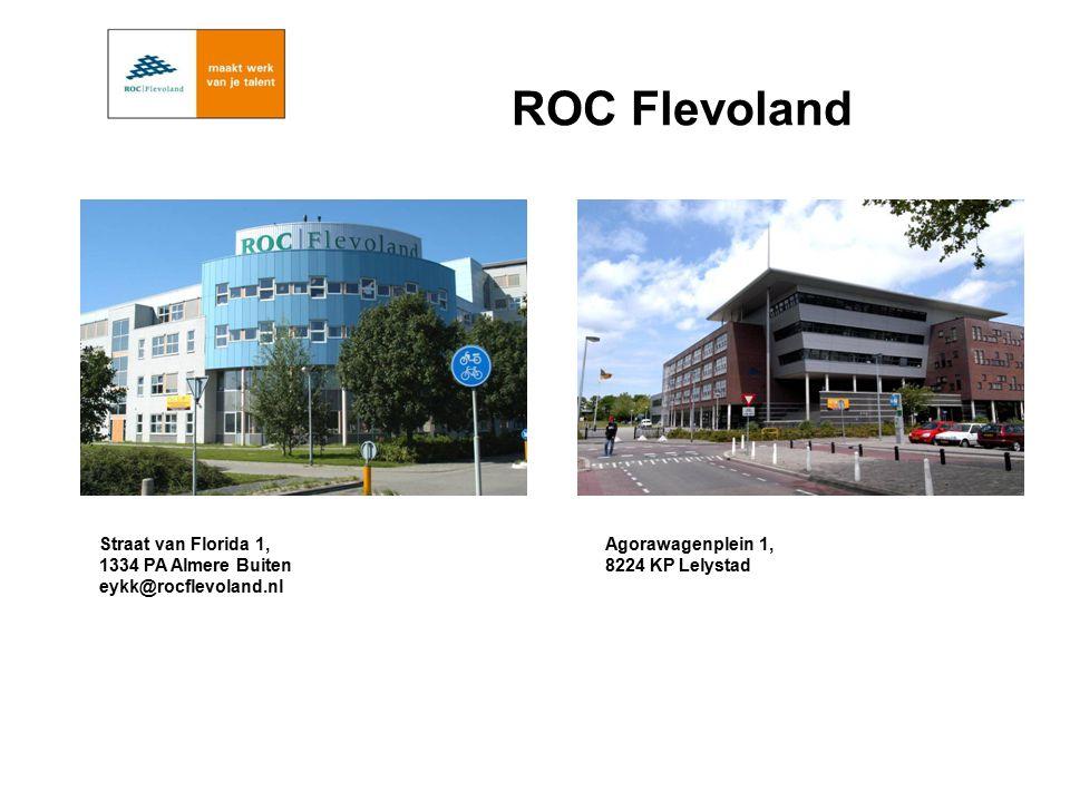ROC Flevoland Straat van Florida 1, 1334 PA Almere Buiten eykk@rocflevoland.nl Agorawagenplein 1, 8224 KP Lelystad