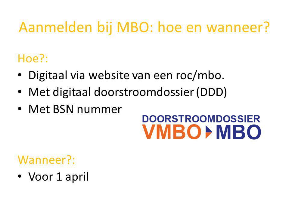 Aanmelden bij MBO: hoe en wanneer? Hoe?: Digitaal via website van een roc/mbo. Met digitaal doorstroomdossier (DDD) Met BSN nummer Wanneer?: Voor 1 ap