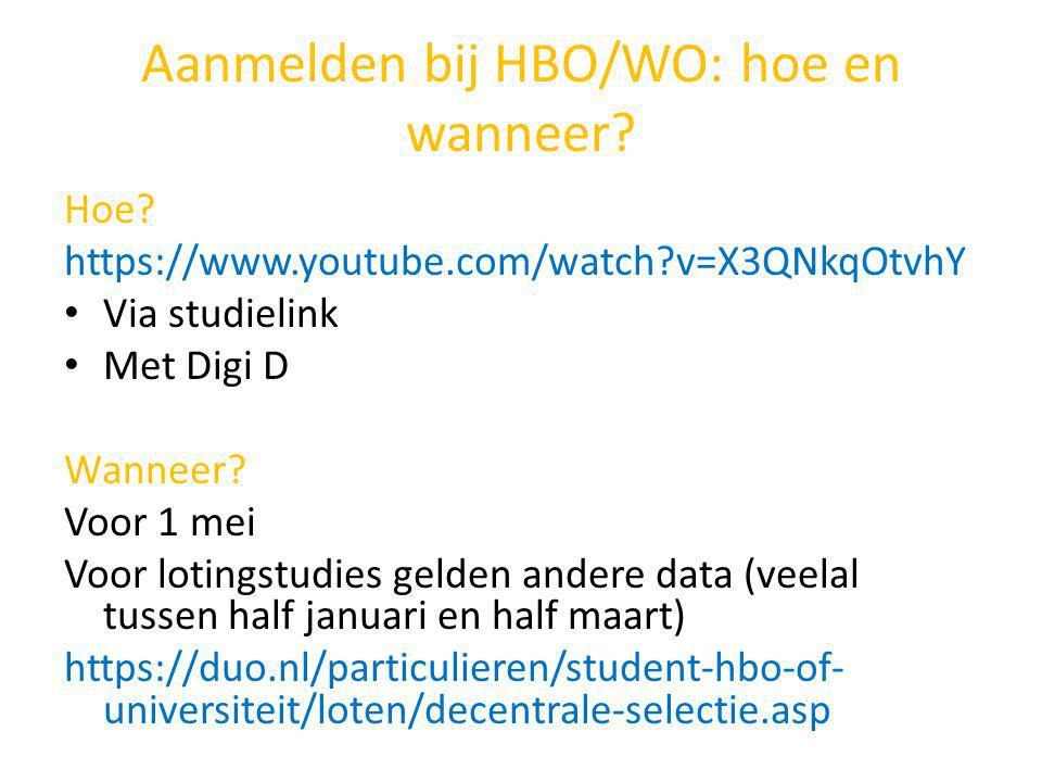 Aanmelden bij HBO/WO: hoe en wanneer? Hoe? https://www.youtube.com/watch?v=X3QNkqOtvhY Via studielink Met Digi D Wanneer? Voor 1 mei Voor lotingstudie