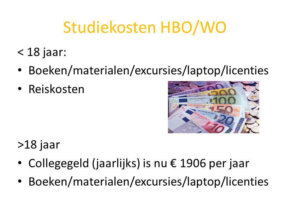 Studiekosten HBO/WO < 18 jaar: Boeken/materialen/excursies/laptop/licenties Reiskosten >18 jaar Collegegeld (jaarlijks) is nu € 1906 per jaar Boeken/m