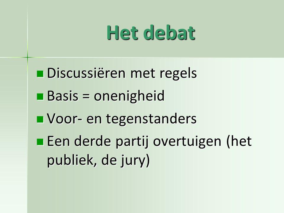 Discussiëren met regels Discussiëren met regels Basis = onenigheid Basis = onenigheid Voor- en tegenstanders Voor- en tegenstanders Een derde partij overtuigen (het publiek, de jury) Een derde partij overtuigen (het publiek, de jury)