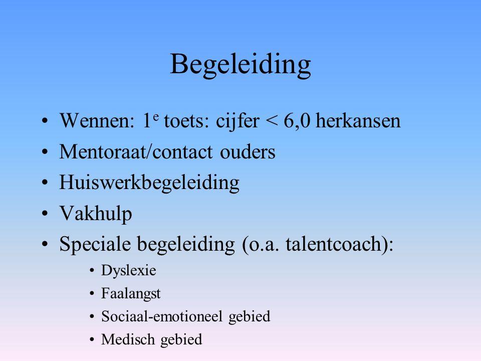 Begeleiding Wennen: 1 e toets: cijfer < 6,0 herkansen Mentoraat/contact ouders Huiswerkbegeleiding Vakhulp Speciale begeleiding (o.a. talentcoach): Dy