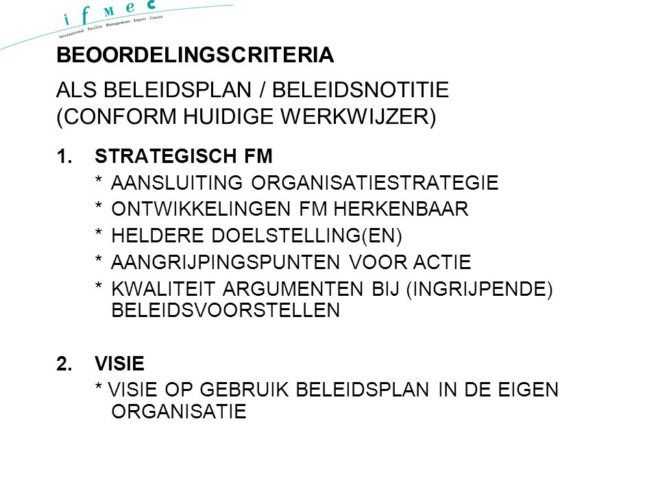 BEOORDELINGSCRITERIA ALS BELEIDSPLAN / BELEIDSNOTITIE (CONFORM HUIDIGE WERKWIJZER) 1.STRATEGISCH FM *AANSLUITING ORGANISATIESTRATEGIE *ONTWIKKELINGEN