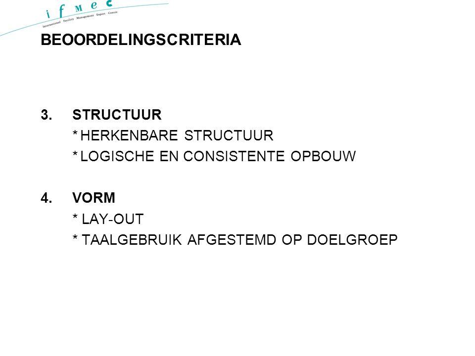 BEOORDELINGSCRITERIA 3.STRUCTUUR *HERKENBARE STRUCTUUR *LOGISCHE EN CONSISTENTE OPBOUW 4.VORM * LAY-OUT * TAALGEBRUIK AFGESTEMD OP DOELGROEP