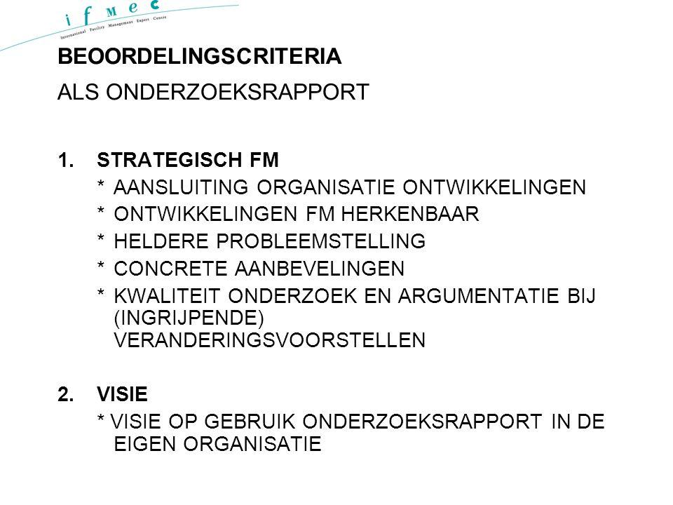 BEOORDELINGSCRITERIA ALS ONDERZOEKSRAPPORT 1.STRATEGISCH FM *AANSLUITING ORGANISATIE ONTWIKKELINGEN *ONTWIKKELINGEN FM HERKENBAAR *HELDERE PROBLEEMSTE