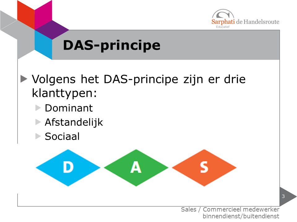 Volgens het DAS-principe zijn er drie klanttypen: Dominant Afstandelijk Sociaal 3 Sales / Commercieel medewerker binnendienst/buitendienst DAS-princip