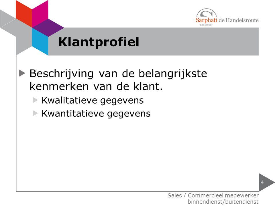 Beschrijving van de belangrijkste kenmerken van de klant. Kwalitatieve gegevens Kwantitatieve gegevens 4 Sales / Commercieel medewerker binnendienst/b