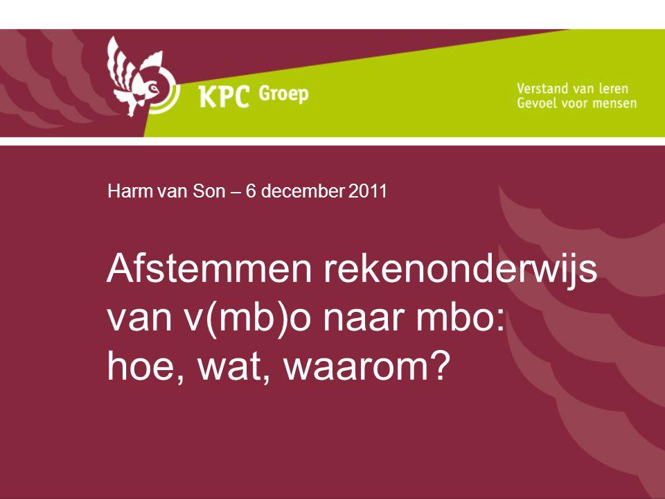 Afstemmen rekenonderwijs van v(mb)o naar mbo: hoe, wat, waarom Harm van Son – 6 december 2011