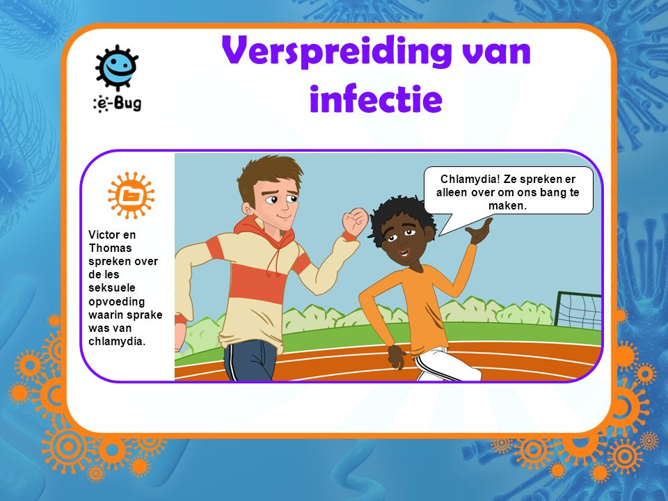 Verspreiding van infectie Victor en Thomas spreken over de les seksuele opvoeding waarin sprake was van chlamydia.