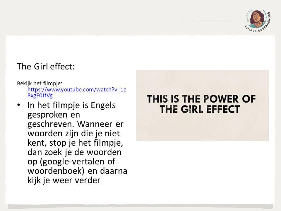 The Girl effect: Bekijk het filmpje: https://www.youtube.com/watch v=1e 8xgF0JtVg https://www.youtube.com/watch v=1e 8xgF0JtVg In het filmpje is Engels gesproken en geschreven.