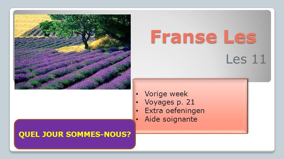 Franse Les Les 11 Vorige week Voyages p. 21 Extra oefeningen Aide soignante Vorige week Voyages p. 21 Extra oefeningen Aide soignante Nous sommes vend