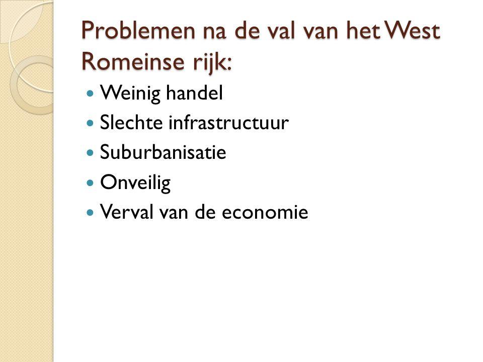 Problemen na de val van het West Romeinse rijk: Weinig handel Slechte infrastructuur Suburbanisatie Onveilig Verval van de economie