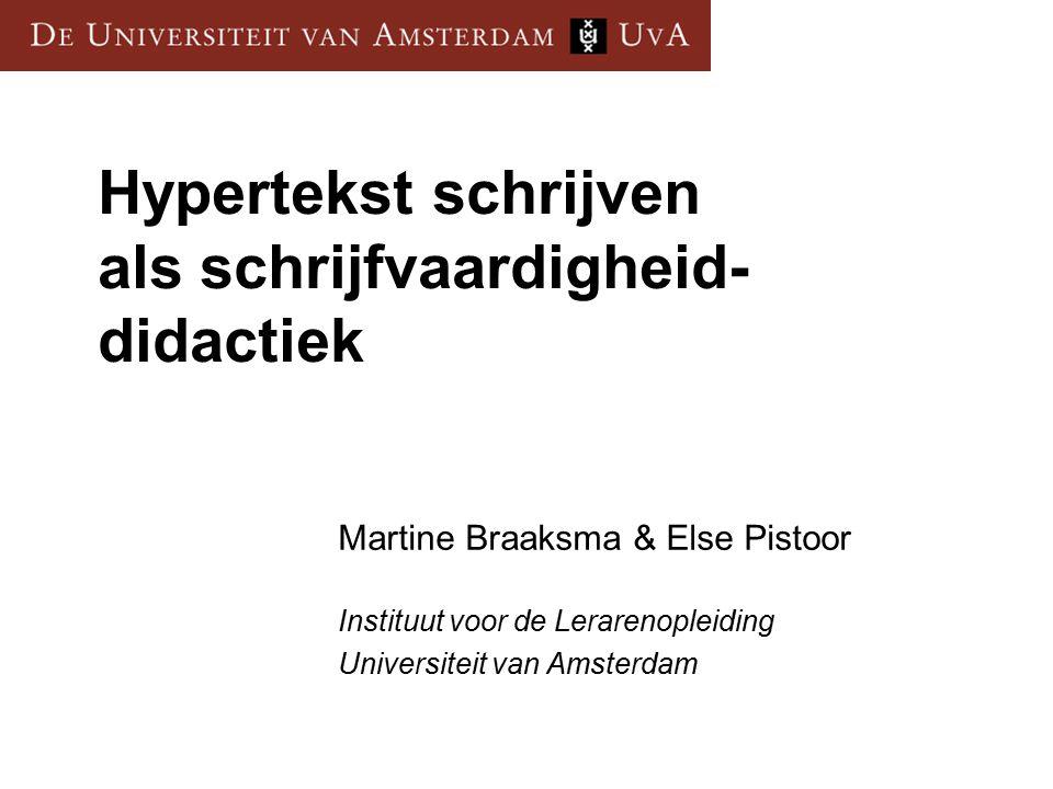 Hypertekst schrijven als schrijfvaardigheid- didactiek Martine Braaksma & Else Pistoor Instituut voor de Lerarenopleiding Universiteit van Amsterdam