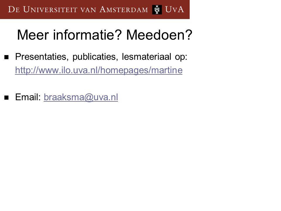 Meer informatie? Meedoen? Presentaties, publicaties, lesmateriaal op: http://www.ilo.uva.nl/homepages/martine Email: braaksma@uva.nlbraaksma@uva.nl