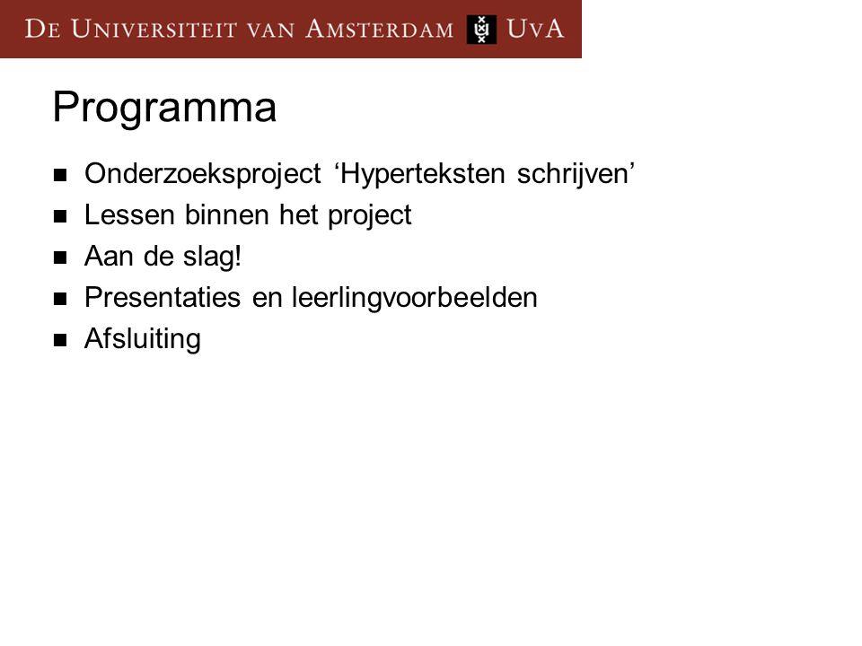Programma Onderzoeksproject 'Hyperteksten schrijven' Lessen binnen het project Aan de slag! Presentaties en leerlingvoorbeelden Afsluiting