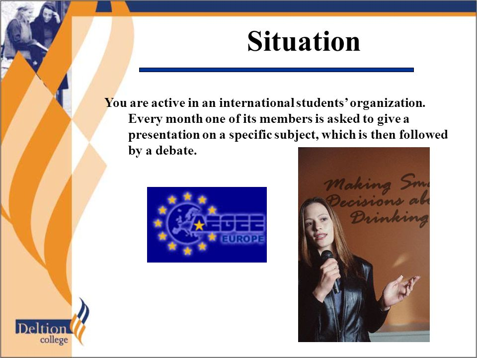 Situation You are active in an international students' organization.