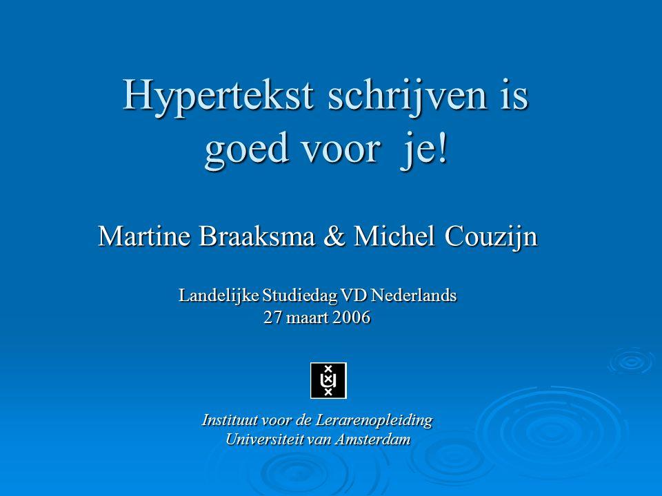 Hypertekst schrijven is goed voor je! Martine Braaksma & Michel Couzijn Landelijke Studiedag VD Nederlands 27 maart 2006 Instituut voor de Lerarenople