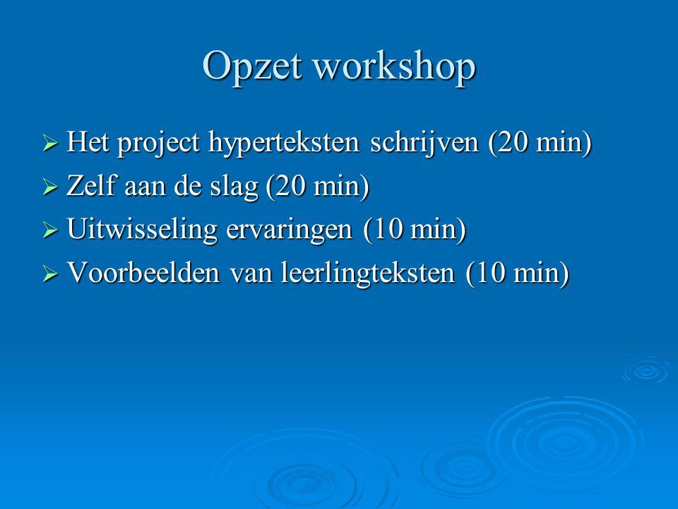 Opzet workshop  Het project hyperteksten schrijven (20 min)  Zelf aan de slag (20 min)  Uitwisseling ervaringen (10 min)  Voorbeelden van leerling