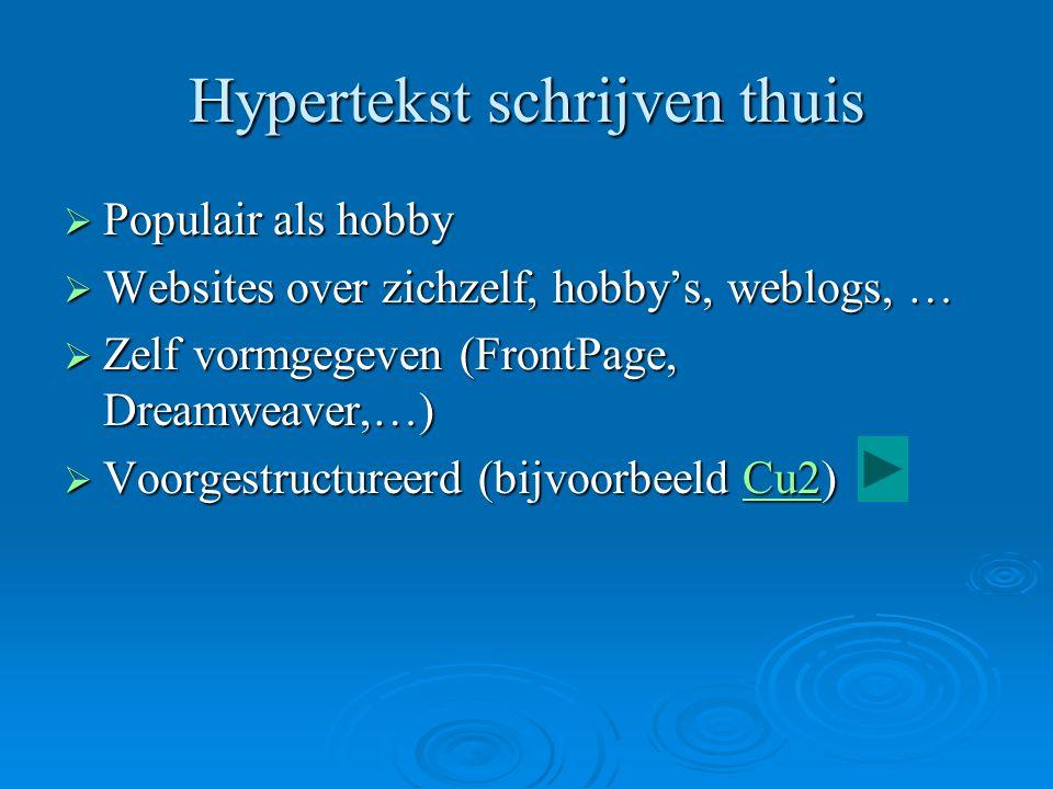 Hypertekst schrijven thuis  Populair als hobby  Websites over zichzelf, hobby's, weblogs, …  Zelf vormgegeven (FrontPage, Dreamweaver,…)  Voorgest