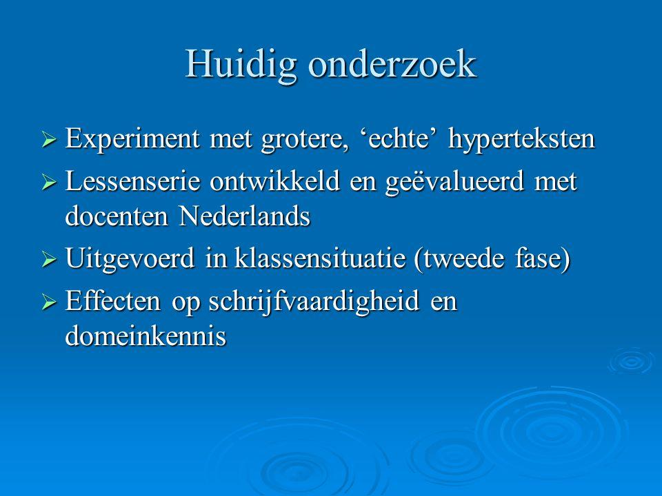 Huidig onderzoek  Experiment met grotere, 'echte' hyperteksten  Lessenserie ontwikkeld en geëvalueerd met docenten Nederlands  Uitgevoerd in klasse