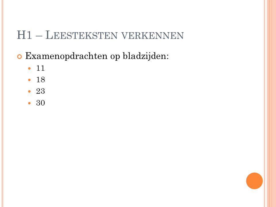 H1 – L EESTEKSTEN VERKENNEN Examenopdrachten op bladzijden: 11 18 23 30