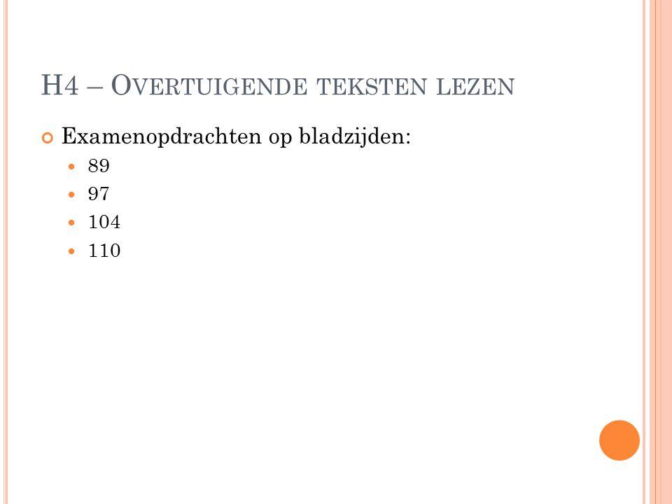 H4 – O VERTUIGENDE TEKSTEN LEZEN Examenopdrachten op bladzijden: 89 97 104 110