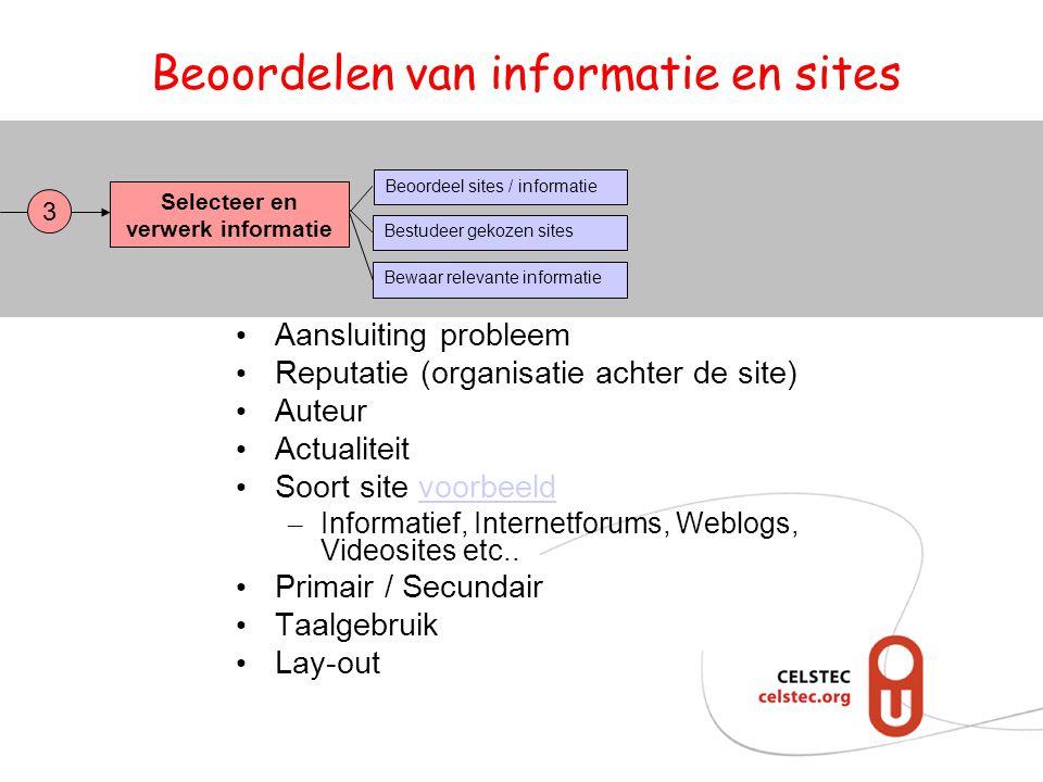 Beoordelen van informatie en sites Selecteer en verwerk informatie Bestudeer gekozen sites Bewaar relevante informatie Beoordeel sites / informatie 3