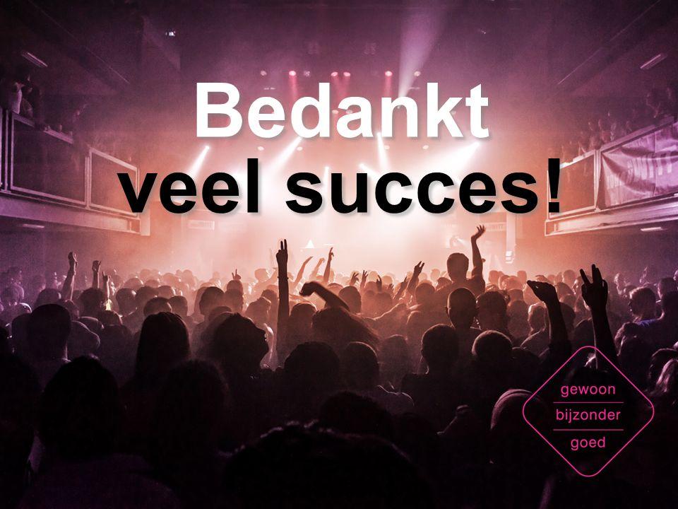 Bedankt veel succes! Bedankt veel succes!