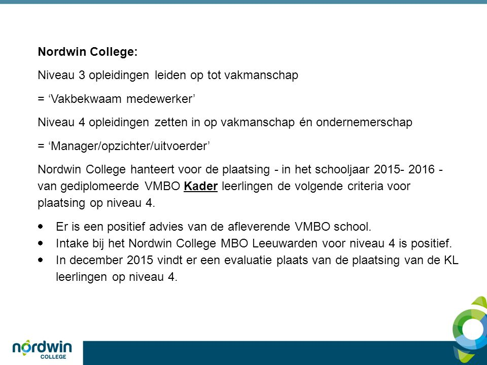 Nordwin College: Niveau 3 opleidingen leiden op tot vakmanschap = 'Vakbekwaam medewerker' Niveau 4 opleidingen zetten in op vakmanschap én ondernemers