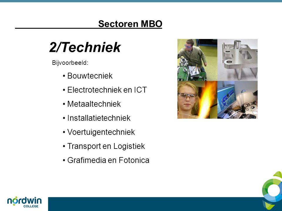Sectoren MBO 2/Techniek Bijvoorbeeld: Bouwtecniek Electrotechniek en ICT Metaaltechniek Installatietechniek Voertuigentechniek Transport en Logistiek