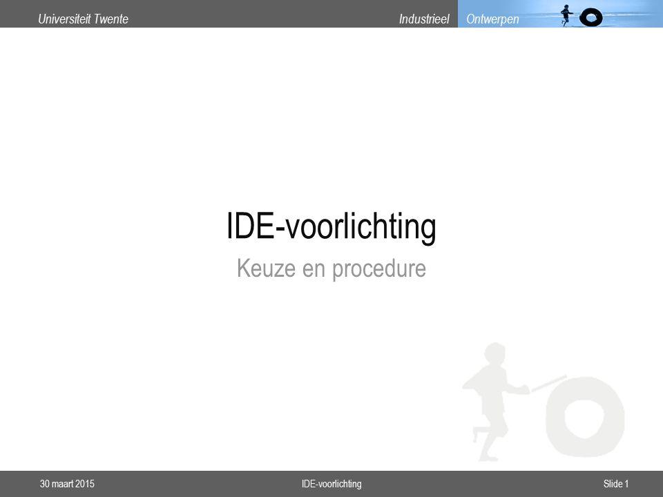 Universiteit TwenteIndustrieel Ontwerpen IDE-voorlichting Keuze en procedure 30 maart 2015Slide 1IDE-voorlichting