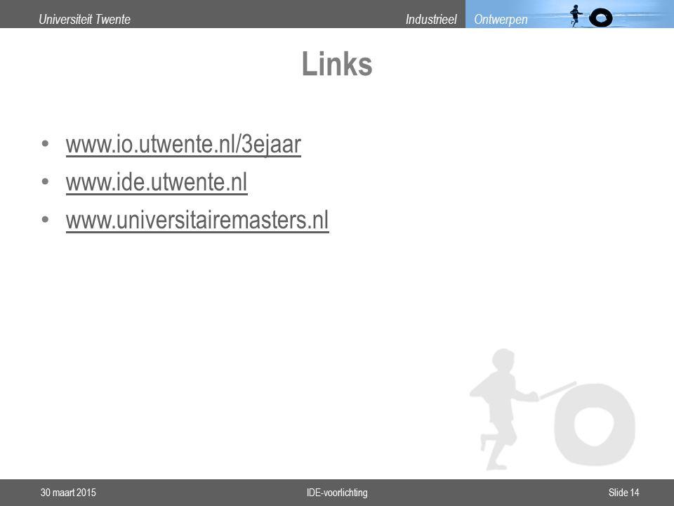 Universiteit TwenteIndustrieel Ontwerpen Links www.io.utwente.nl/3ejaar www.ide.utwente.nl www.universitairemasters.nl 30 maart 2015IDE-voorlichtingSlide 14