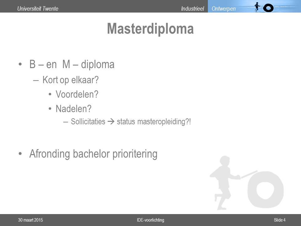 Universiteit TwenteIndustrieel Ontwerpen Masterdiploma B – en M – diploma – Kort op elkaar.