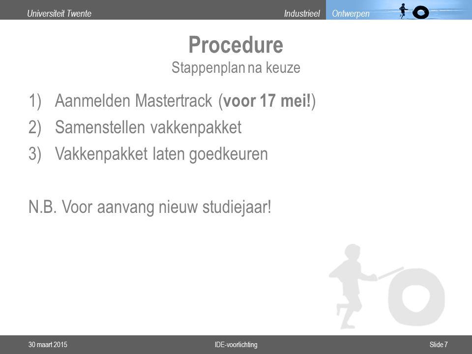 Universiteit TwenteIndustrieel Ontwerpen Procedure 1)Aanmelden Mastertrack ( voor 17 mei.