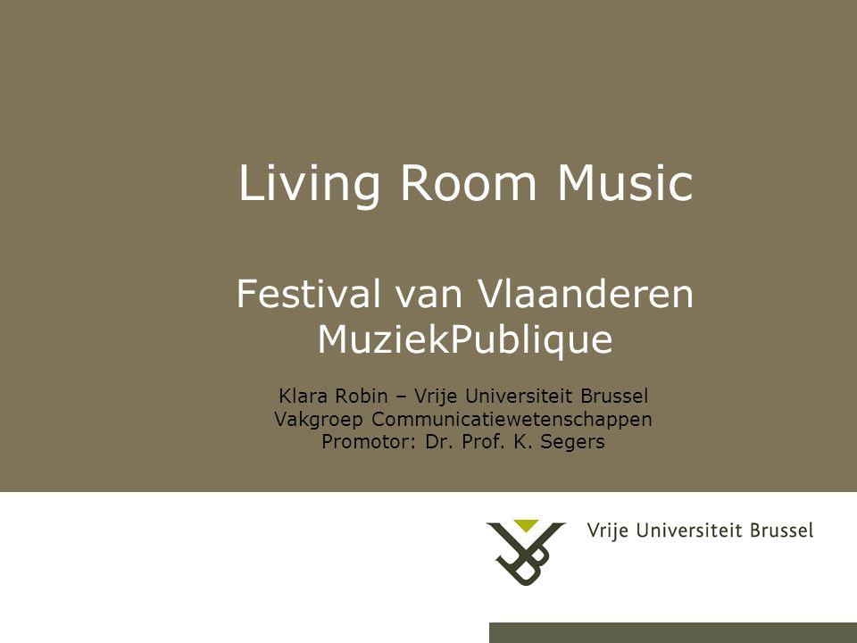 Living Room Music Festival van Vlaanderen MuziekPublique Klara Robin – Vrije Universiteit Brussel Vakgroep Communicatiewetenschappen Promotor: Dr.