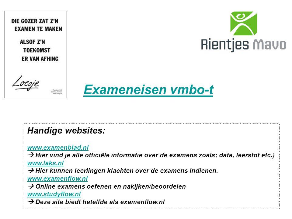 Exameneisen vmbo-t Handige websites: www.examenblad.nl www.examenblad.nl  Hier vind je alle officiële informatie over de examens zoals; data, leerstof etc.) www.laks.nl www.laks.nl  Hier kunnen leerlingen klachten over de examens indienen.