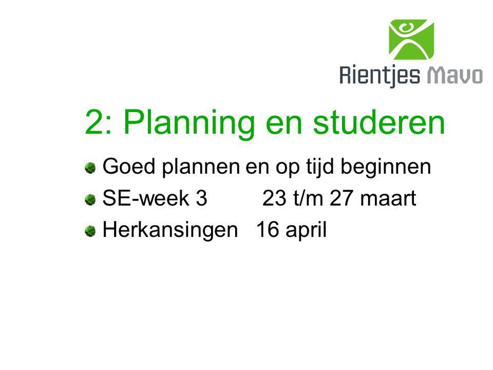 2: Planning en studeren Goed plannen en op tijd beginnen SE-week 3 23 t/m 27 maart Herkansingen 16 april