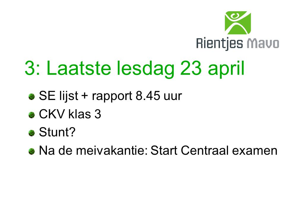 3: Laatste lesdag 23 april SE lijst + rapport 8.45 uur CKV klas 3 Stunt.