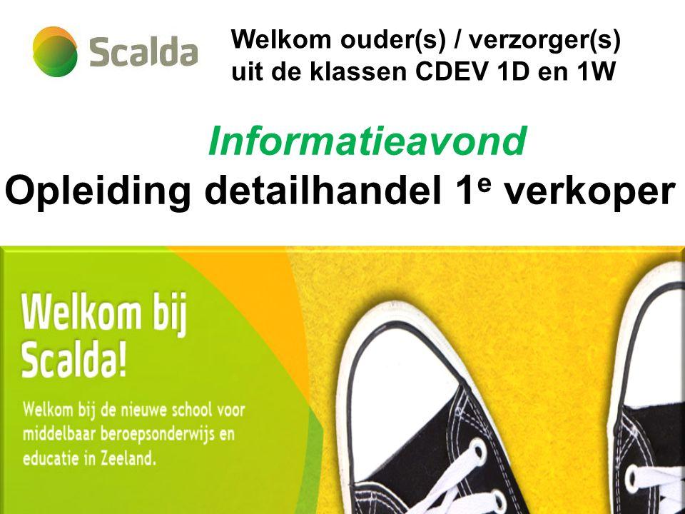 Welkom ouder(s) / verzorger(s) uit de klassen CDEV 1D en 1W Informatieavond Opleiding detailhandel 1 e verkoper