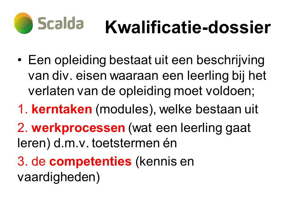 Kwalificatie-dossier Een opleiding bestaat uit een beschrijving van div.