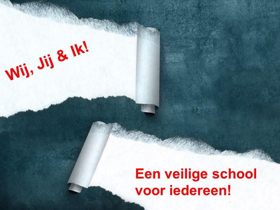 Wij, Jij & Ik! Een veilige school voor iedereen!