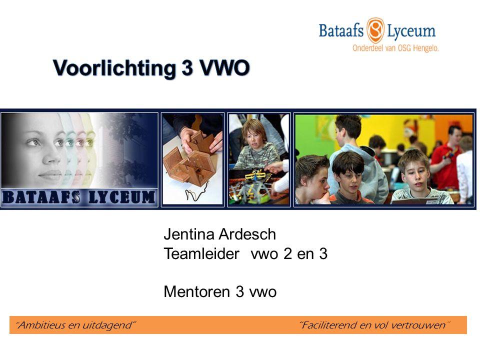 Ambitieus en uitdagend Faciliterend en vol vertrouwen Jentina Ardesch Teamleider vwo 2 en 3 Mentoren 3 vwo