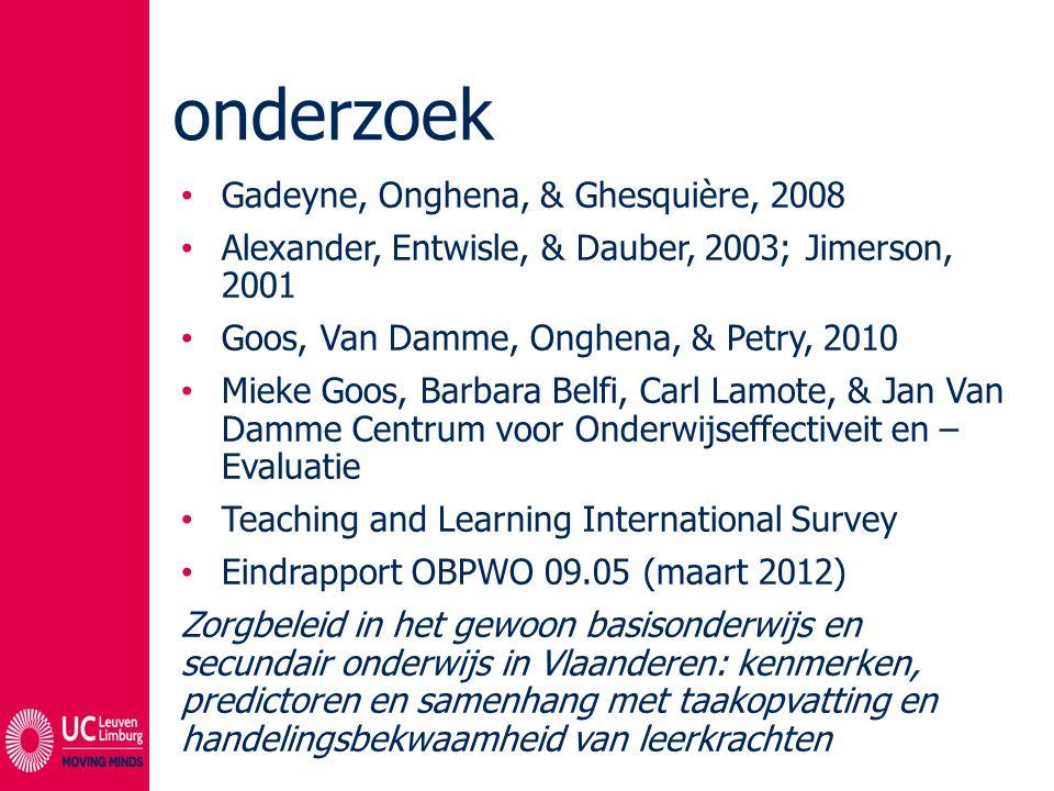 onderzoek Gadeyne, Onghena, & Ghesquière, 2008 Alexander, Entwisle, & Dauber, 2003; Jimerson, 2001 Goos, Van Damme, Onghena, & Petry, 2010 Mieke Goos,