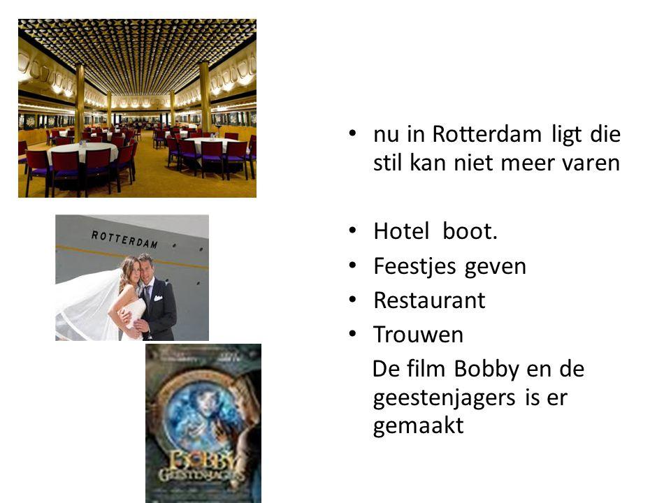 nu in Rotterdam ligt die stil kan niet meer varen Hotel boot. Feestjes geven Restaurant Trouwen De film Bobby en de geestenjagers is er gemaakt