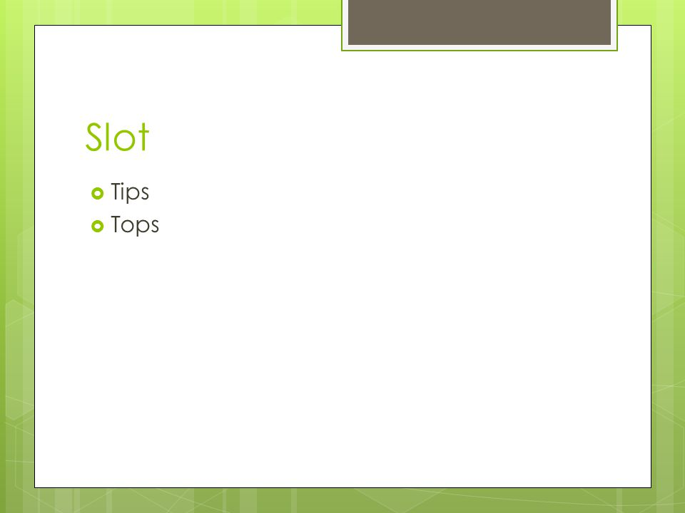 Slot  Tips  Tops
