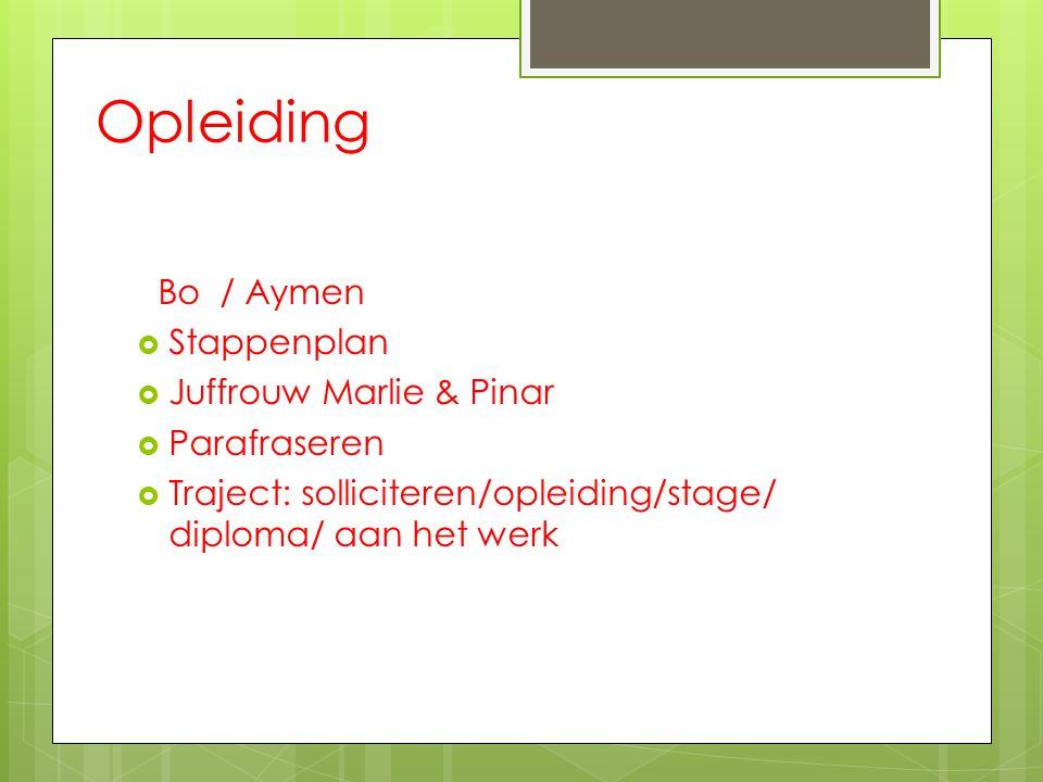 Opleiding Bo / Aymen  Stappenplan  Juffrouw Marlie & Pinar  Parafraseren  Traject: solliciteren/opleiding/stage/ diploma/ aan het werk