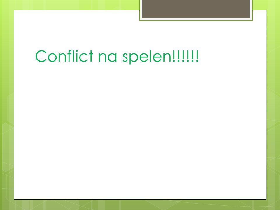 Conflict na spelen!!!!!!