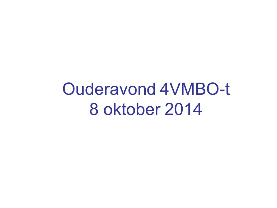 Ouderavond 4VMBO-t 8 oktober 2014