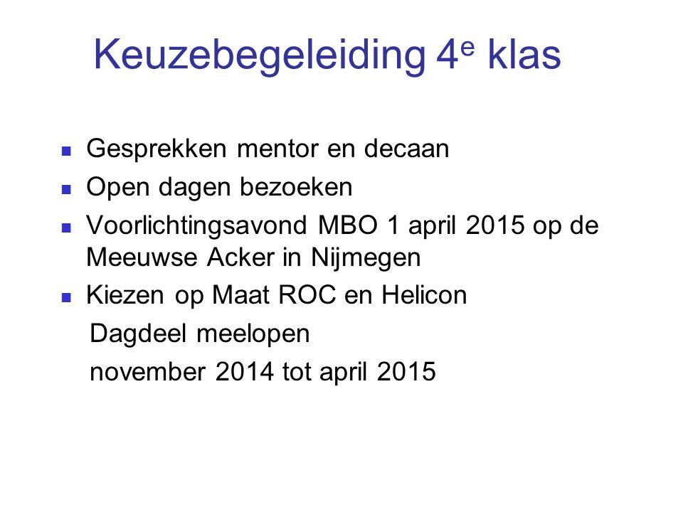 Keuzebegeleiding 4 e klas Gesprekken mentor en decaan Open dagen bezoeken Voorlichtingsavond MBO 1 april 2015 op de Meeuwse Acker in Nijmegen Kiezen op Maat ROC en Helicon Dagdeel meelopen november 2014 tot april 2015